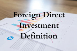 Foreign Direct Investment (FDI) Definition