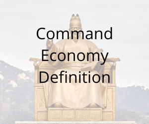 Command Economy Definition and Examples